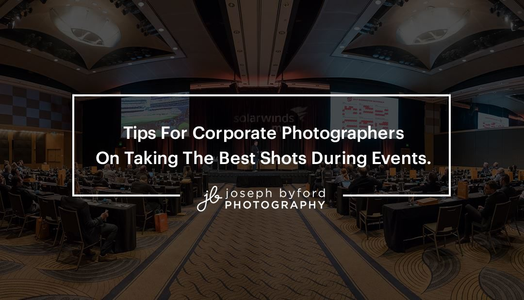 Tips for Corporate Photographers on Taking the Best Shots During Events